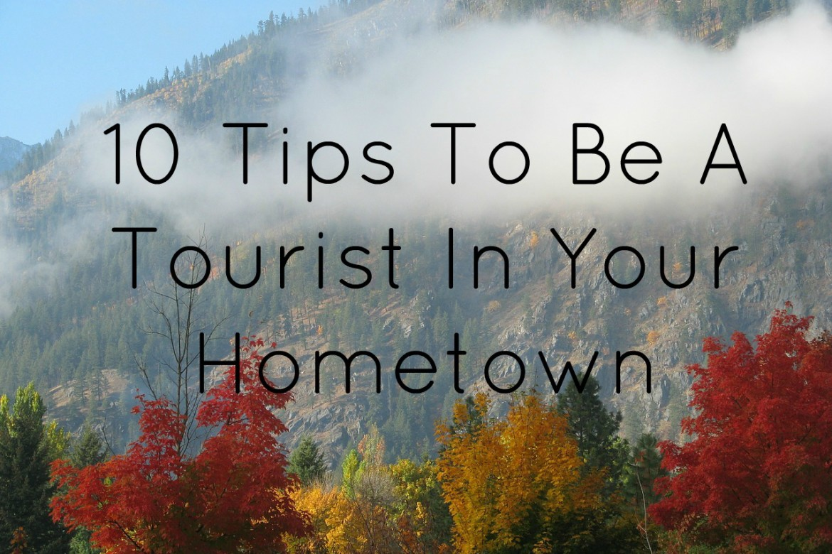 10 Tips To Be A Tourist In Your Hometown