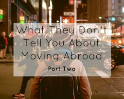 What They Don't Tell You About Moving Abroad- Part Two