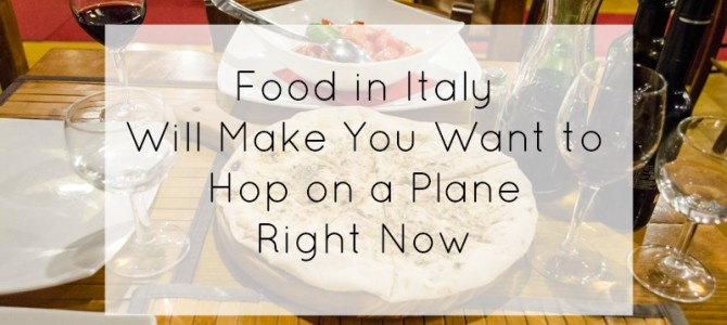 Food in Italy Will Make You Want to Hop on a Plane Right Now
