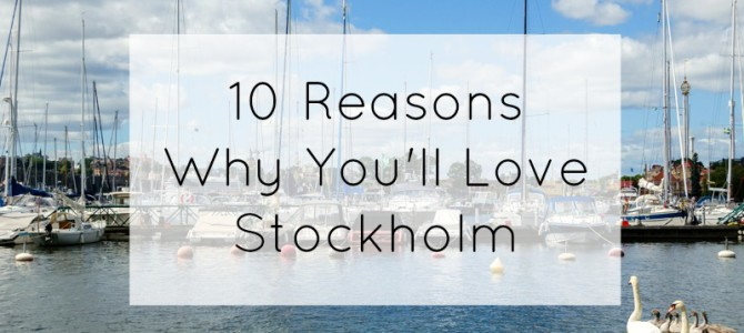 10 Reasons Why You'll Love Stockholm