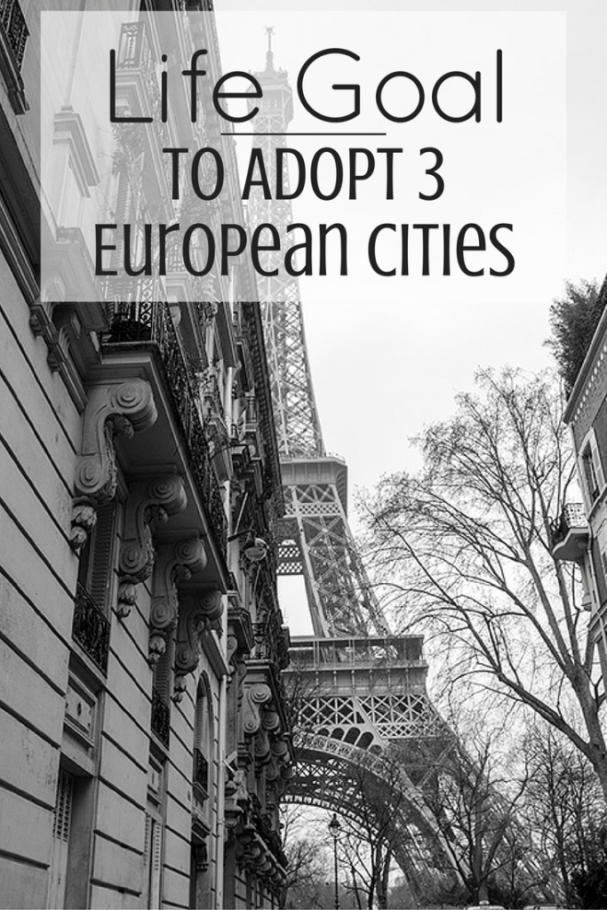 Life Goal: To Adopt 3 European Cities
