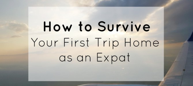 How to Survive Your First Trip Home as an Expat