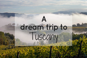 A dream trip to Tuscany