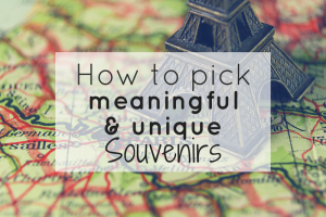 How to find meaningful and unique souvenirs from travel