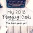 My 2018 blogging goals — the best year yet!